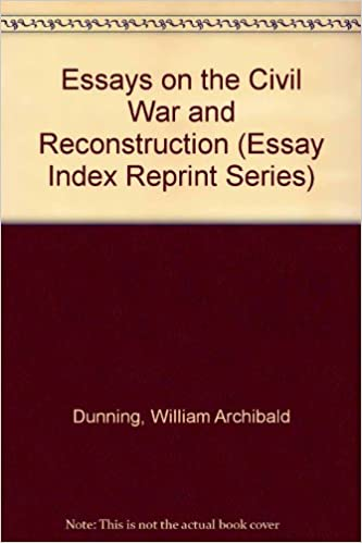 Gender Equality Essay Paper Amazoncom Essays On The Civil War And Reconstruction Essay Index Reprint  Series  William Archibald Dunning Books My School Essay In English also Thesis Example Essay Amazoncom Essays On The Civil War And Reconstruction Essay Index  Science And Technology Essays