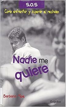 Descargar Libro Kindle Nadie Me Quiere/ Nobody Loves Me: Como Enfrentar Y Superar El Rechazo PDF Mega