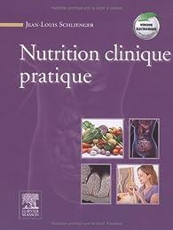 Nutrition clinique pratique par Jean-Louis Schlienger
