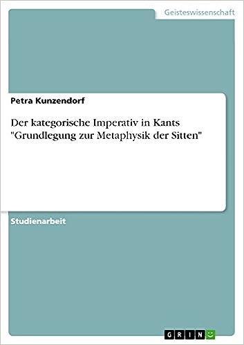 Der Kategorische Imperativ In Kants Grundlegung Zur