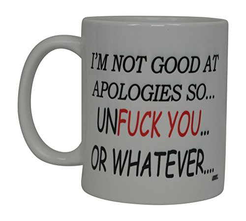 Best Funny Coffee Mug I'M Not Good At Apologies So Unfuck You or Whatever Novelty Cup Joke Great Gag Gift Idea For Men Women Office Work Adult Humor Employee Boss Coworkers (Whatever)