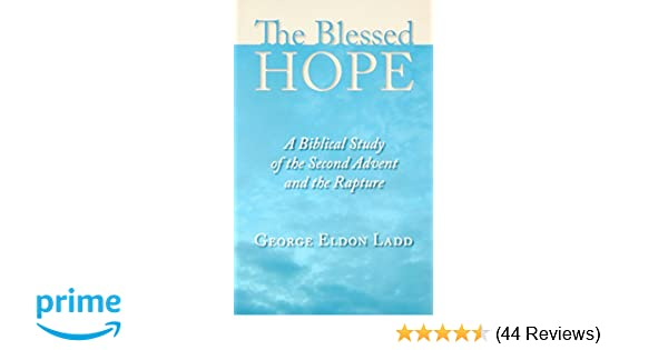 The Blessed Hope A Biblical Study Of The Second Advent And The