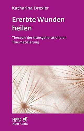 Ererbte Wunden Heilen  Therapie Der Transgenerationalen Traumatisierung  Leben Lernen