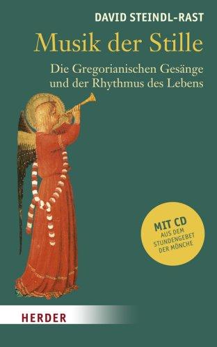 Musik der Stille: Die Gregorianischen Gesänge und der Rhythmus des Lebens David Steindl-Rast Anselm Grün Sharon Lebell Verlag Herder