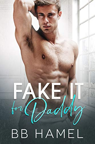 Fake It For Daddy by BB Hamel