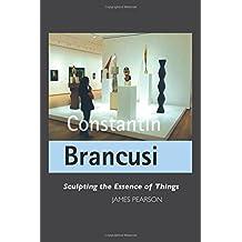 Constantin Brancusi: Sculpting the Essence of Things