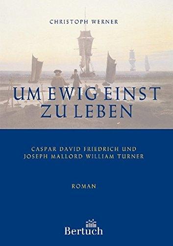 Um ewig einst zu leben: Caspar David Friedrich und Joseph Mallord William Turner (Allgemein)