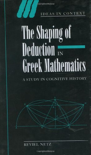Download The Shaping of Deduction in Greek Mathematics: A Study in Cognitive History (Ideas in Context) Pdf