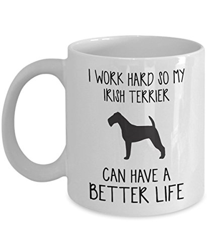 (Irish Terrier Mug - I Work Hard So Can Have A Better Life - Funny Novelty Ceramic Coffee & Tea Cup Cool Gifts For Men Or Women With Gift Box)