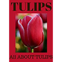 FLOWER BOOKS: TULIPS: Flower books, Tulips ( description ) ( classification ) ( care for tulip bulbs ) ( meaning of tulips ) ( history of tulips ) ( growing tulips ) ( pictures ) ( and much more )