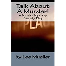 Talk About A Murder!: A Murder Mystery Comedy Play
