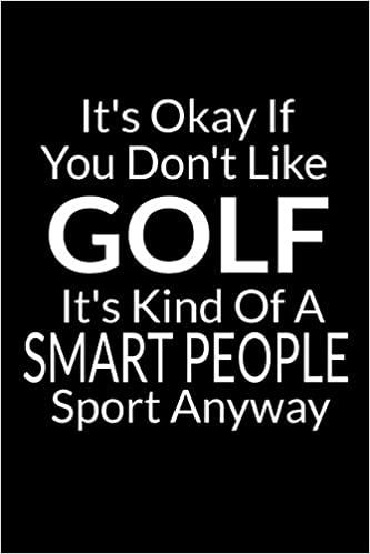 Its Okay If You Dont Like Golf Funny Small Golfing Quotes