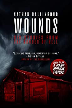 Wounds: Six Stories from the Border of Hell by [Ballingrud, Nathan]