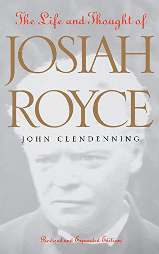 The Life and Thought of Josiah Royce: Revised and Expanded Edition (The Vanderbilt Library of American Philosophy)