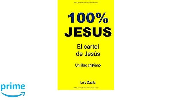 100% JESUS: El cartel de Jesús (Un libro cristiano) (Spanish ...