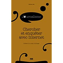 Chercher et Enquêter Avec Internet (journalisme En +)