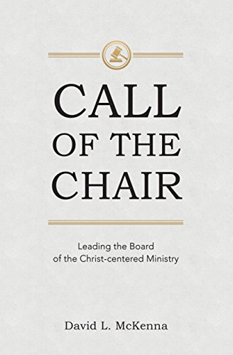 Call Of The Chair: Leading the Board of the Christ-centered (Chair Call)