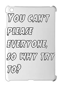 You can't please everyone, so why try to? iPad mini - iPad mini 2 plastic case