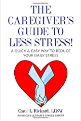 The Caregiver's Guide To Less Stress: A Quick & Easy Way To Reduce Your Daily Stress Paperback