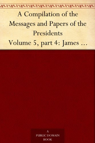 A Compilation of the Messages and Papers of the Presidents Volume 5, part 4: James Buchanan