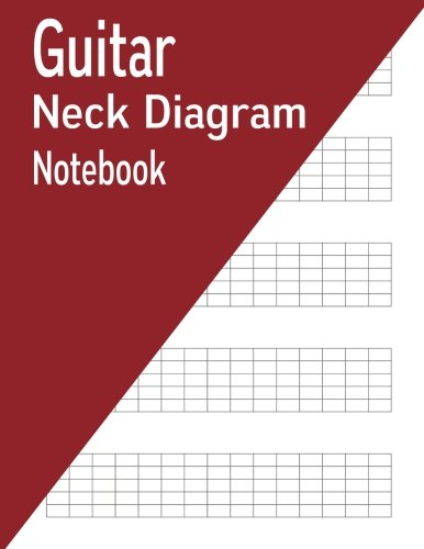 Guitar Neck Diagram Notebook: 100 Pages (Diagrams Neck Guitar)