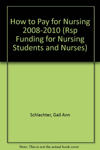 See ISBN 1588411923 (RSP FUNDING FOR NURSING STUDENTS AND NURSES)