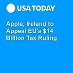 Apple, Ireland to Appeal EU's $14 Billion Tax Ruling | Brett Molina
