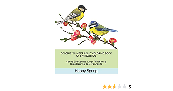 - Amazon.com: Color By Number Adult Coloring Book Of Spring Birds: Spring Bird  Scenes, Large Print Spring Birds Coloring Book For Adults (Adult Color By  Number Coloring Books) (9781796950861): Spring, Happy: Books