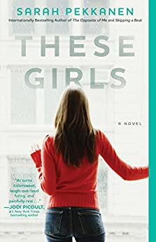 These Girls: A Novel by [Pekkanen, Sarah]