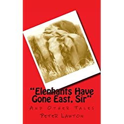 Elephants Have Gone East, Sir: And Other Tales