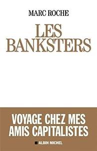 Les Banksters. Voyage chez mes amis capitalistes par Marc Roche