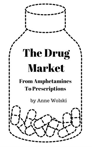 The Drug Market: From Amphetamines to Prescription by [Wolski, Anne]