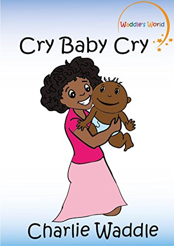 Cry Baby Cry (Funny Picture Book for Toddlers and Young Children) (Illustrated Book - Beginner Level Readers) Every page has a -