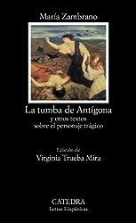 La tumba de Antígona y otros textos sobre el personaje trágico /  Antigone's tomb and other texts about the tragic character