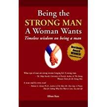 Being the Strong Man A Woman Wants: Timeless wisdom on being a man (English Edition)