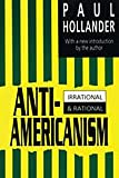 Anti-Americanism : Irrational and Rational, Hollander, Paul, 1560007745