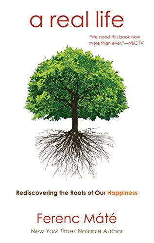 A Real Life: Rediscovering the Roots of Our Happiness