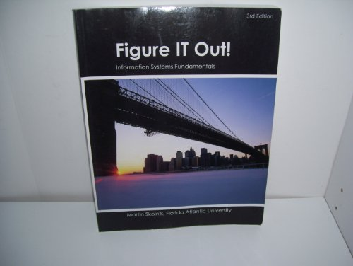 Figure It Out: Information Systems Fundamentals 3rd Edition isbn 1111063788 by Martin Skolnik, Florida Atlantic University 2010 edition