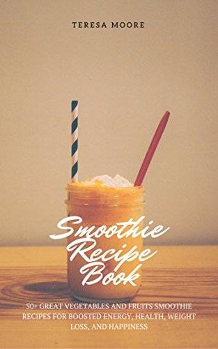 FREE Smoothie Recipe Book: 50+ Great Vegetables and Fruits Smoothie Recipes for Boosted Energy, Health, W<br />T.X.T