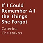 If I Could Remember All the Things She Forgot | Caterina Christakos
