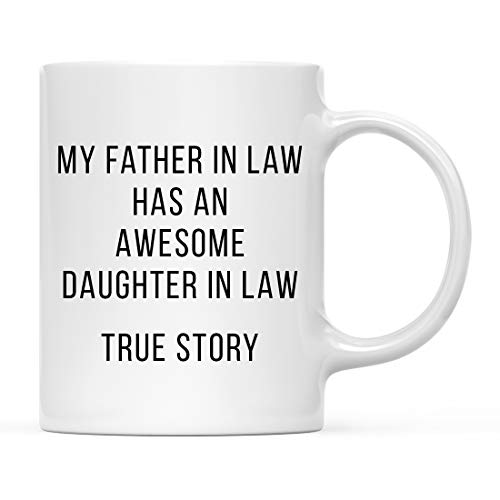 Andaz Press Funny 11oz. Coffee Mug Gag Gift, My Father in Law Has an Awesome Daughter in Law, True Story, 1-Pack, Best Unique Birthday, Coworker Teammate Present Idea for Her Ceramic Tea Cup (Best Gift For My Father In Law)