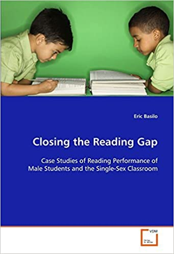 Book Closing the Reading Gap: Case Studies of Reading Performance of Male Students and the Single-Sex Classroom by Eric Basilo (2008-11-30)
