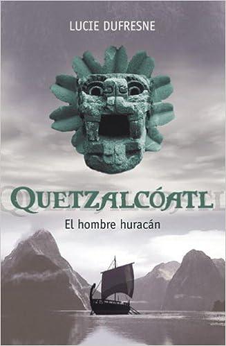 quetzalcoatl el hombre huracan