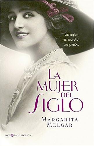 La Mujer Del Siglo (Novela histórica): Amazon.es: Margarita Melgar: Libros