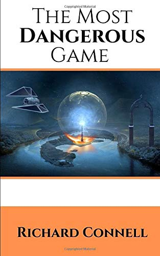The Most Dangerous Game: - Richard Connell's Original Masterpiece (Annotated). (The Most Dangerous Game By Richard Connell)
