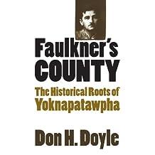 Faulkner's County: The Historical Roots of Yoknapatawhpa