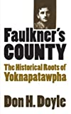 Faulkner's County: The Historical Roots of Yoknapatawpha (Fred W. Morrison Series in Southern Studies)