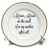 3dRose Gabriella B - Quote - Image of Mirror Mirror On The Wall Im My Mother After All Quote - 8 inch Porcelain Plate (cp_291225_1)