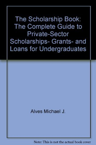 The Scholarship Book: The Complete Guide to Private-Sector Scholarships, Grants, and Loans for Undergraduates by Cassidy Daniel J. Alves Michael J. (1987-11-01) Paperback
