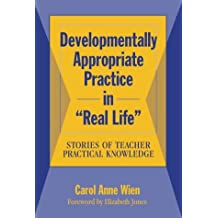 Developmentally Appropriate Practice in Real Life: Stories of Teacher Practical Knowledge (Language and Literacy) by Carol Anne Wien (1995-01-02)